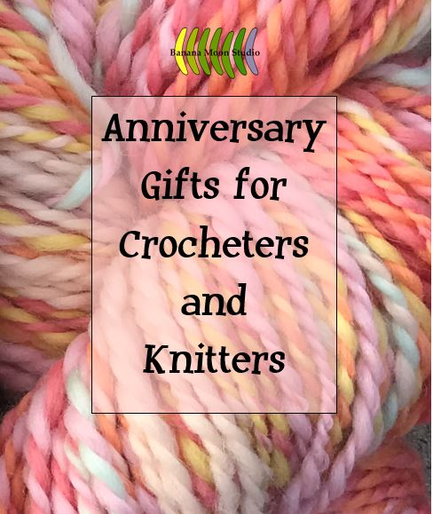 Anniversary gift ideas for crocheters and knitters from Banana Moon Studio