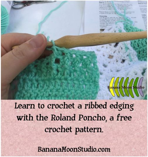 Learn to Crochet a Ribbed Edging with the Roland Poncho, pattern and tutorial from Banana Moon Studio pin