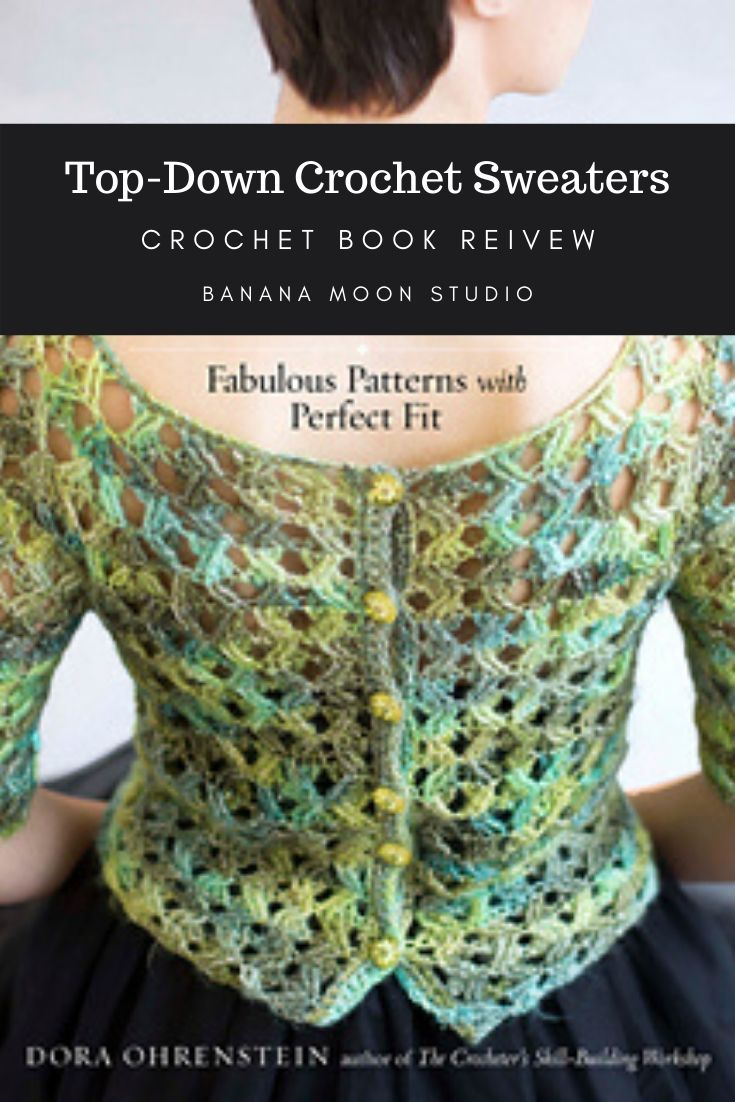 Top Down Crochet Sweaters by Dora Ohrenstein, review from Banana Moon Studio