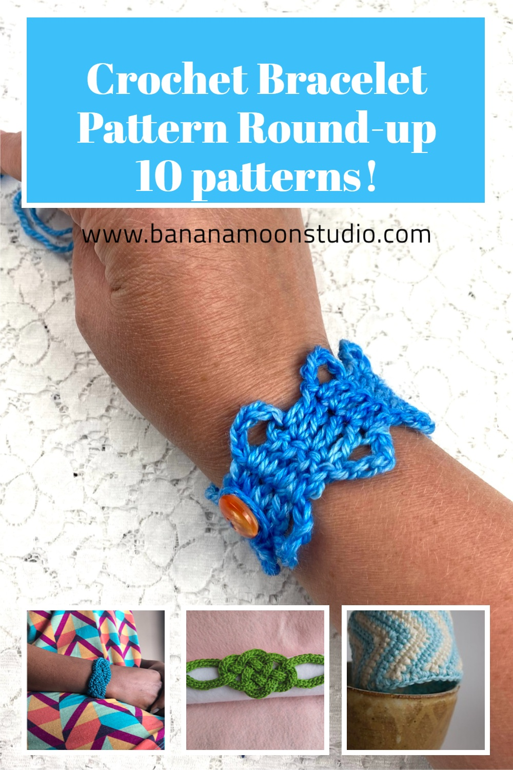 Photo collage of 4 crochet bracelets in various settings. Text reads: Crochet Bracelet Pattern Round-up 10 patterns! www.bananamoonstudio.com.