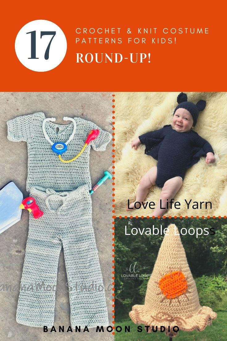 """Photo collage of three photos. First photo shows crochet costume scrubs set in pale green on a gray background with children's doctor toys. Second photo shows a baby in a black crochet bat hat and onesie on a furry background. Third photo shows a pale brown, pointed """"scarecrow"""" hat with an orange """"patch"""" and ruffled brim with green woods and grass in the background. Text reads: 17 Crochet & Knit costume patterns for kids. Round-up! Love Life Yarn. Lovable Loops. Banana Moon Studio."""