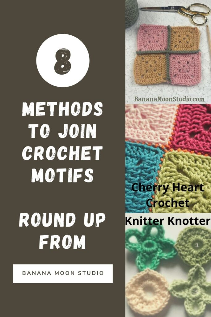 Three photos of crochet motifs demonstrating different ways to join or seam them. Text reads: 8 Methods to join crochet motifs. Round up from Banana Moon Studio. Cherry Heart Crochet. Knitter Knotter.