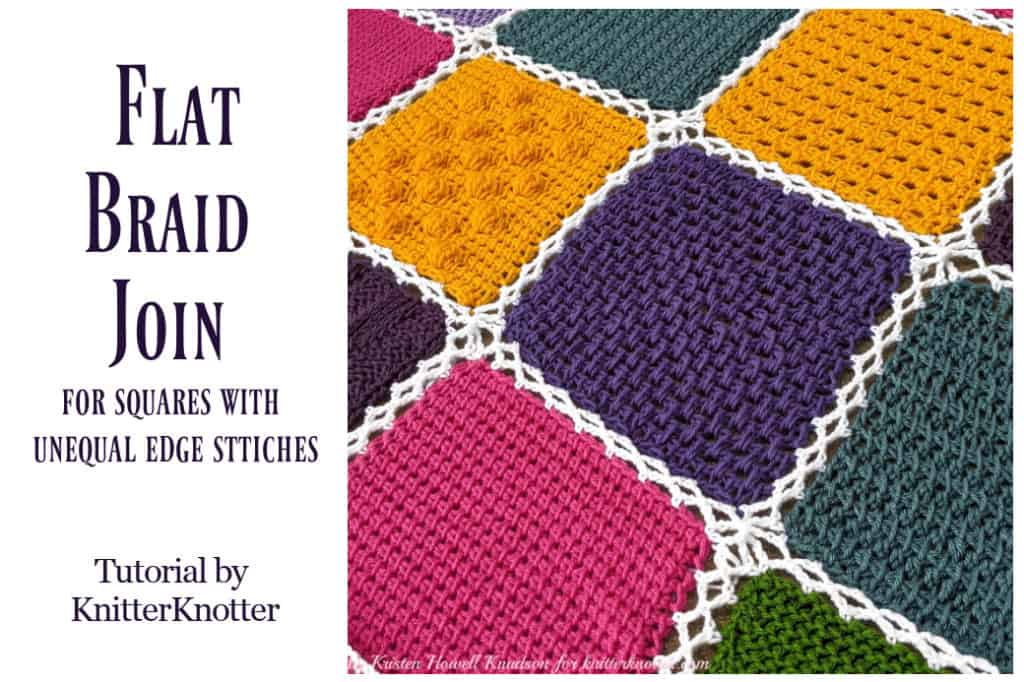 Blanket made of crochet squares in pink, teal, eggplant, and golden yellow seamed with a white lacy stitch. Text reads: Flat Braid Join for squares with unequal edge stitches. Tutorial by Knitter Knotter.